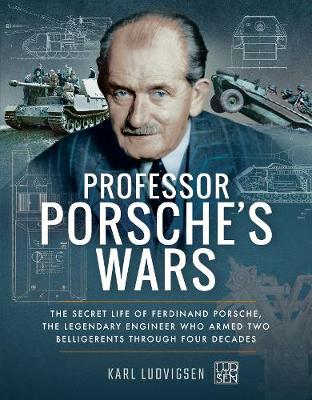 Professor Porsche's Wars: The Secret Life of Ferdinand Porsche, the Legendary Engineer Who Armed Two Belligerents Through Four Decades (Paperback)