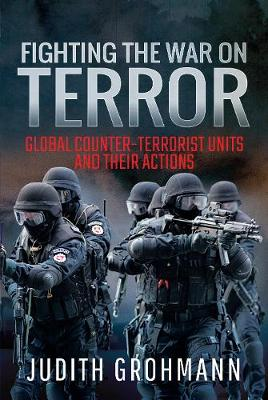 Fighting the War on Terror: Global Counter-terrorist units and their Actions (Hardback)