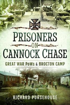 Prisoners on Cannock Chase: Great War PoWs and Brockton Camp (Hardback)