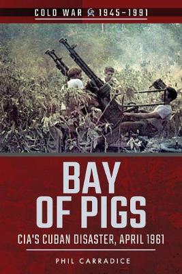 Bay of Pigs: CIA's Cuban Disaster, April 1961 - Cold War 1945-1991 (Paperback)