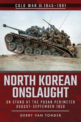 North Korean Onslaught: Volume II: UN Stand at the Pusan Perimeter, August 1950 - Cold War 1945-1991 (Paperback)