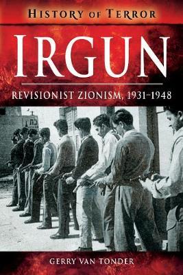 Irgun: Revisionist Zionism, 1931-1948 - History of Terror Series (Paperback)