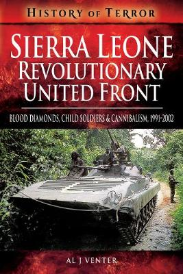 Sierra Leone: Revolutionary United Front: Blood Diamonds, Child Soldiers and Cannibalism, 1991-2002 - History of Terror Series (Paperback)