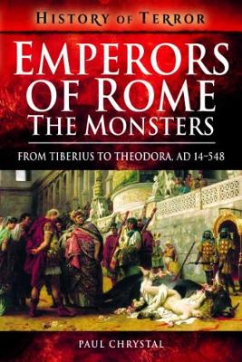 Emperors of Rome: The Monsters: From Tiberius to Elagabalus, AD 14-222 - History of Terror Series (Paperback)