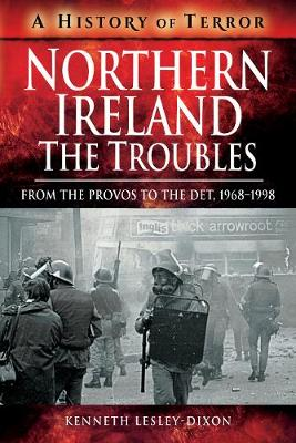Northern Ireland: The Troubles: From The Provos to The Det, 1968-1998 - A History of Terror (Paperback)