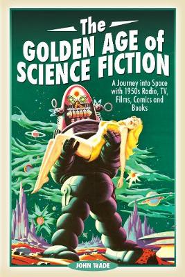 The Golden Age of Science Fiction: A Journey into Space with 1950s Radio, TV, Films, Comics and Books (Paperback)