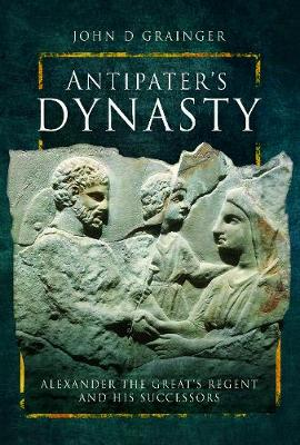 Antipater's Dynasty: Alexander the Great's Regent and his Successors (Hardback)