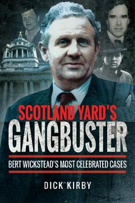 Scotland Yard's Gangbuster: Bert Wickstead's Most Celebrated Cases (Paperback)