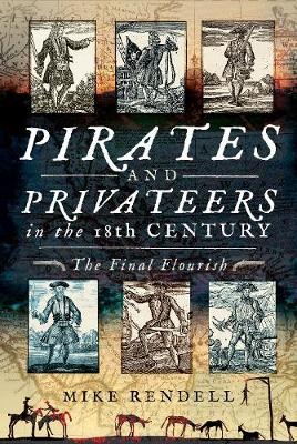 Pirates and Privateers in the 18th Century: The Final Flourish (Hardback)