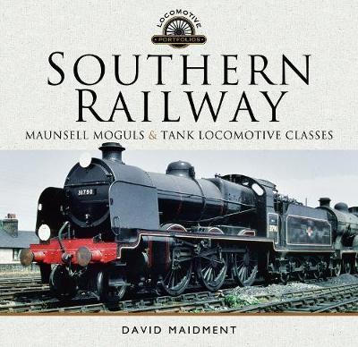 Southern Railway, Maunsell Moguls and Tank Locomotive Classes: Their Design and Development - Locomotive Portfolio (Hardback)
