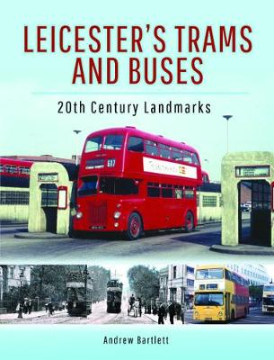 Leicester's Trams and Buses: 20th Century Landmarks (Hardback)