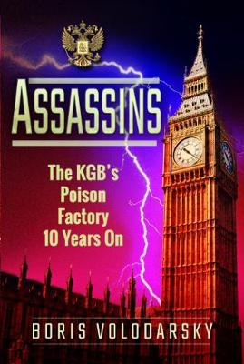 Assassins: The KGB's Poison Factory Ten Years On (Hardback)