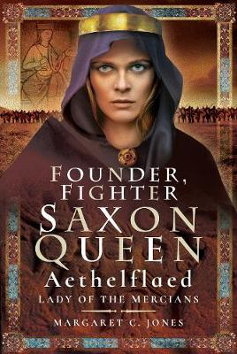 Founder, Fighter, Saxon Queen: Aethelflaed, Lady of the Mercians (Hardback)