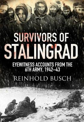 Survivors of Stalingrad: Eyewitness Accounts from the 6th Army, 1942-1943 (Paperback)
