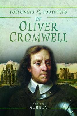 Following in the Footsteps of Oliver Cromwell: A Historical Guide to the Civil War - Following in the Footsteps (Paperback)
