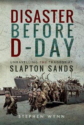 Disaster Before D-Day: Unravelling the Tragedy at Slapton Sands (Hardback)
