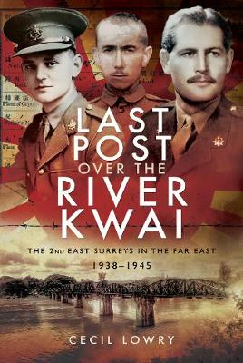 Last Post over the River Kwai: The 2nd East Surreys in the Far East 1938-1945 (Hardback)