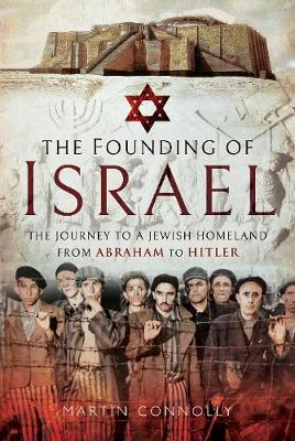 The Founding of Israel: The Journey to a Jewish Homeland from Abraham to the Holocaust (Hardback)