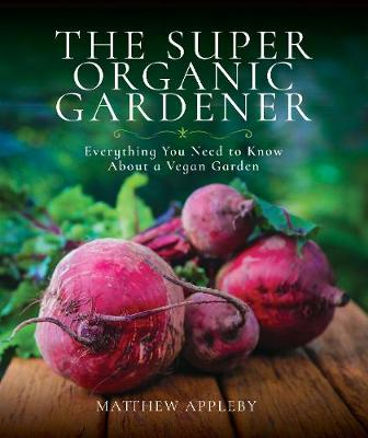 The Super Organic Gardener: Everything You Need to Know About a Vegan Garden (Paperback)