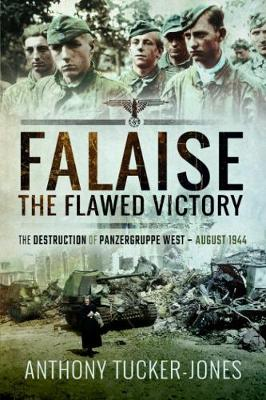 Falaise: The Flawed Victory: The Destruction of Panzergruppe West, August 1944 (Paperback)