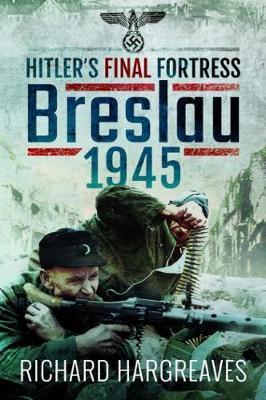 Hitler's Final Fortress: Breslau 1945 (Paperback)