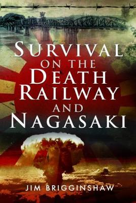 Survival on the Death Railway and Nagasaki (Hardback)