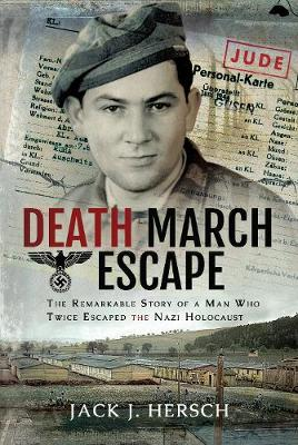 Death March Escape: The Remarkable Story of a Man Who Twice Escaped the Nazi Holocaust (Hardback)