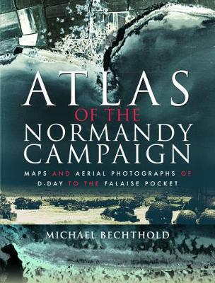 Atlas of the Normandy Campaign: Maps and Aerial Photographs of D-Day to The Falaise Pocket (Hardback)