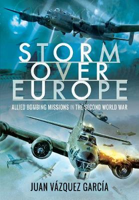 Storm Over Europe: Allied Bombing Missions in the Second World War (Hardback)