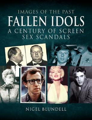 Images of the Past: Fallen Idols: A Century of Screen Sex Scandals - Images of the Past (Paperback)