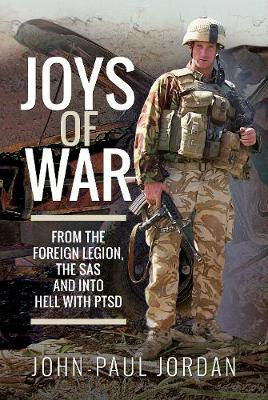Joys of War: From the Foreign Legion and the SAS, and into Hell with PTSD (Hardback)