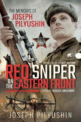 Red Sniper on the Eastern Front: The Memoirs of Joseph Pilyushin (Paperback)