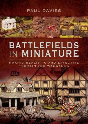 Battlefields in Miniature: Making Realistic and Effective Terrain for Wargames (Paperback)