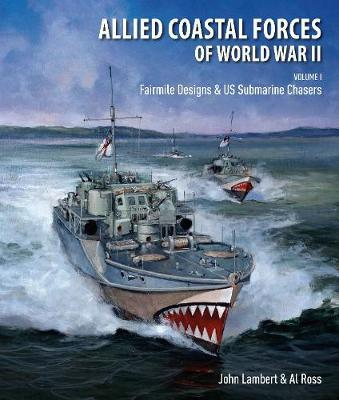 Allied Coastal Forces of World War II: Volume I: Fairmile Designs & US Submarine Chasers (Hardback)