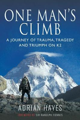 One Man's Climb: A Journey of Trauma, Tragedy and Triumph on K2 (Paperback)