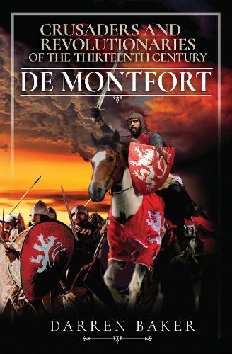 Crusaders and Revolutionaries of the Thirteenth Century: De Montfort (Hardback)