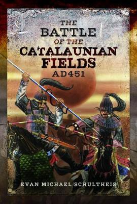The Battle of the Catalaunian Fields AD451: Flavius Aetius, Attila the Hun and the Transformation of Gaul (Hardback)