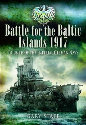 Battle of the Baltic Islands 1917 - SHORT RUN RE-ISSUE: Triumph of the Imperial German Navy (Paperback)
