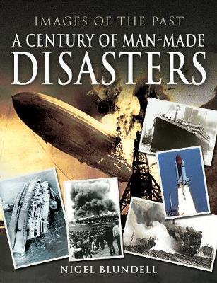 Images of the Past: A Century of Man-Made Disasters - Images of the Past (Paperback)