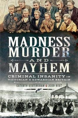 Madness, Murder and Mayhem: Criminal Insanity in Victorian and Edwardian Britain (Paperback)