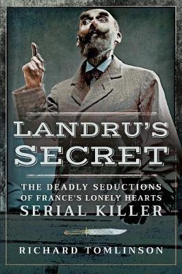 Landru's Secret: The Deadly Seductions of France's Lonely Hearts Serial Killer (Paperback)