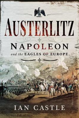 Austerlitz: Napoleon and the Eagles of Europe (Paperback)