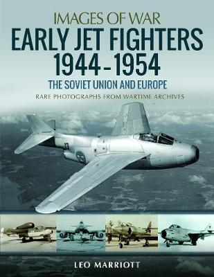 Early Jet Fighters - European and Soviet, 1944-1954: Rare Photographs from Wartime Archives - Images of War (Paperback)