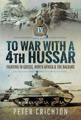 To War with a 4th Hussar: Fighting in Greece, North Africa and The Balkans (Hardback)