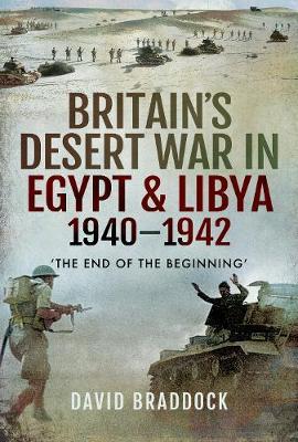 Britain's Desert War in Egypt and Libya 1940-1942: The End of the Beginning' (Hardback)