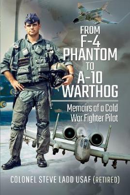 From Phantom to Warthog: Memoirs of a Cold War Fighter Pilot (Hardback)