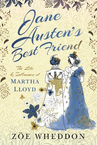 Jane Austen's Best Friend: The Life and Influence of Martha Lloyd (Hardback)