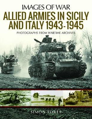 Allied Armies in Sicily and Italy, 1943-1945: Photographs from Wartime Archives (Paperback)