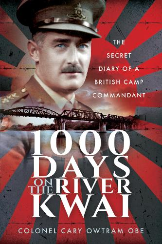 1000 Days on the River Kwai: The Secret Diary of a British Camp Commandant (Paperback)