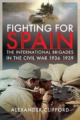 Fighting for Spain: The International Brigades in the Civil War, 1936-1939 (Hardback)